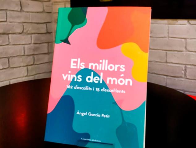 Els millors vins del món: 162 d'escollits i 15 d'excel·lents de Àngel García Petit